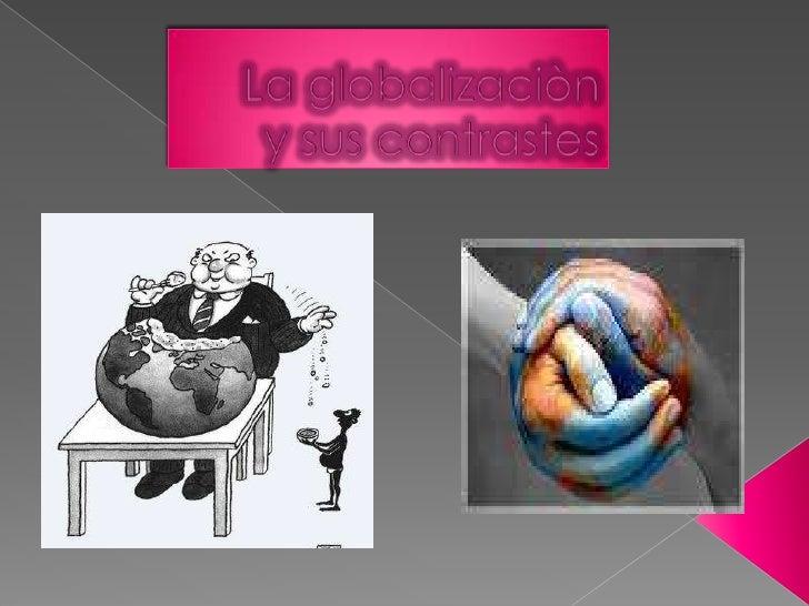 La globalizaciòny sus contrastes<br />