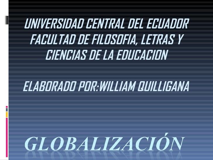 UNIVERSIDAD CENTRAL DEL ECUADOR FACULTAD DE FILOSOFIA, LETRAS Y CIENCIAS DE LA EDUCACION ELABORADO POR:WILLIAM QUILLIGANA