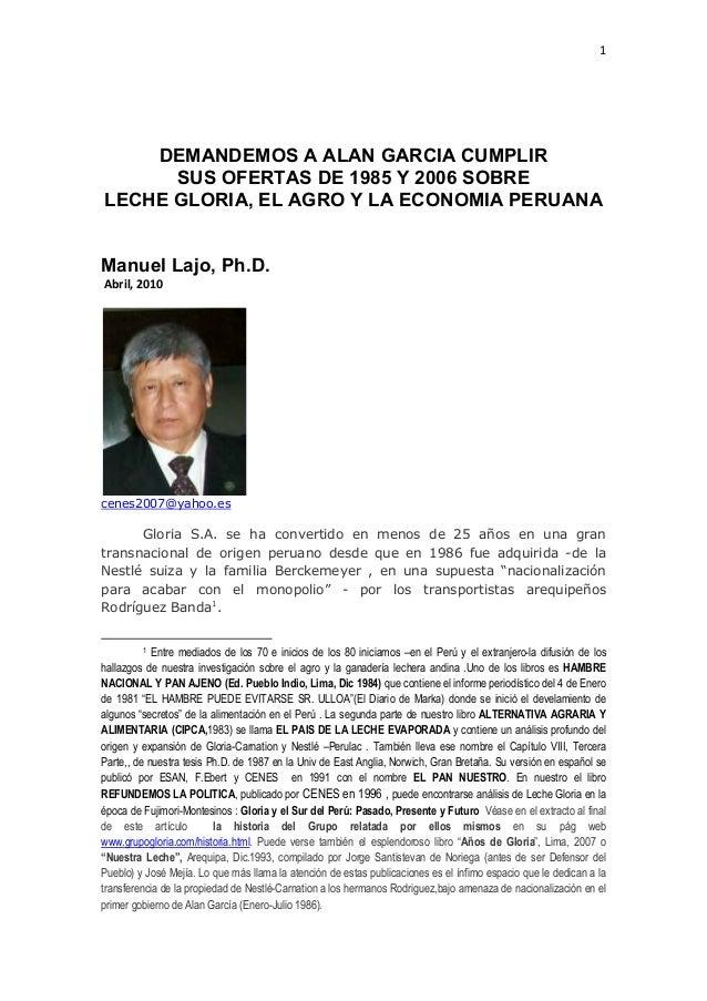 1 DEMANDEMOS A ALAN GARCIA CUMPLIR SUS OFERTAS DE 1985 Y 2006 SOBRE LECHE GLORIA, EL AGRO Y LA ECONOMIA PERUANA Manuel Laj...