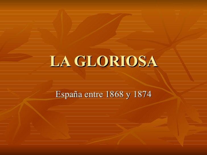 LA GLORIOSA España entre 1868 y 1874