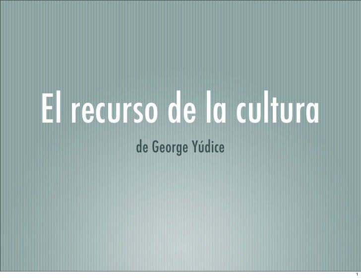 """George Yudice """"El recurso de la cultura"""""""