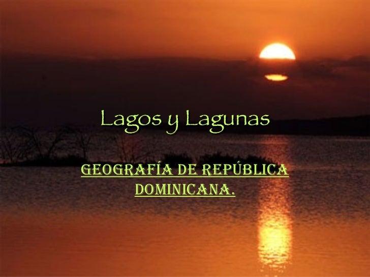 Lagos y Lagunas Geografía de República Dominicana.