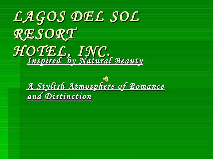 LAGOS DEL SOL RESORT  HOTEL, INC. Inspired  by Natural Beauty A Stylish Atmosphere of Romance and Distinction