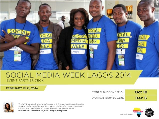 "SOCIAL MEDIA WEEK LAGOS 2014 ! EVENT PARTNER DECK  FEBRUARY 17-21, 2014 EVENT SUBMISSION OPENS EVENT SUBMISSION DEADLINE ""..."