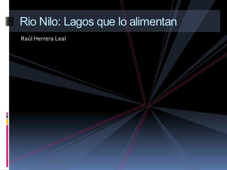 Raúl Herrera Leal<br />Rio Nilo: Lagos que lo alimentan<br />