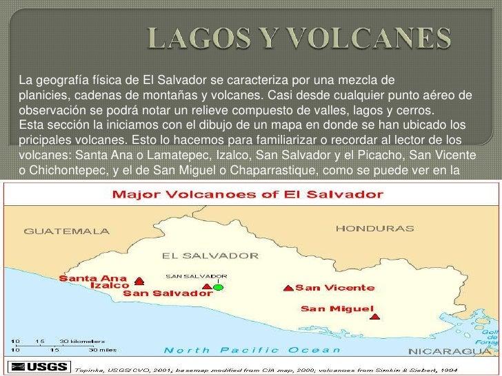 LAGOS Y VOLCANES<br />La geografía física de El Salvador se caracteriza por una mezcla de planicies, cadenas de montañas y...