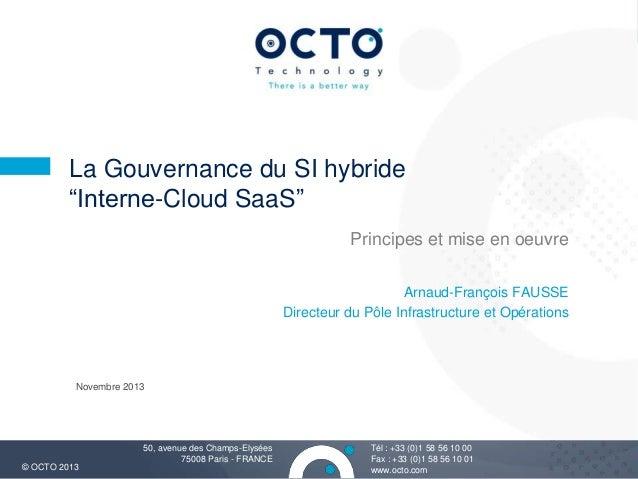 """La Gouvernance du SI hybride """"Interne-Cloud SaaS"""" Principes et mise en oeuvre Arnaud-François FAUSSE Directeur du Pôle Inf..."""