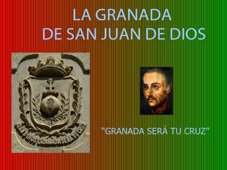 """LA GRANADA  DE SAN JUAN DE DIOS """" GRANADA SERÁ TU CRUZ"""""""