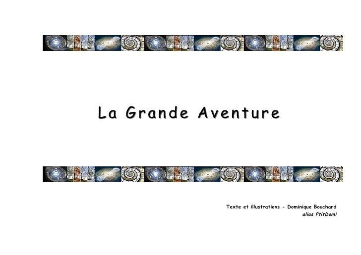 La Grande Aventure            Texte et illustrations - Dominique Bouchard                                          alias P...