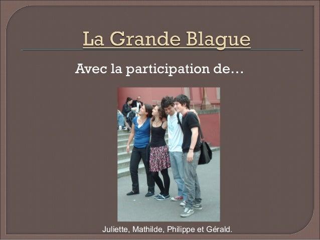 Avec la participation de… Juliette, Mathilde, Philippe et Gérald.