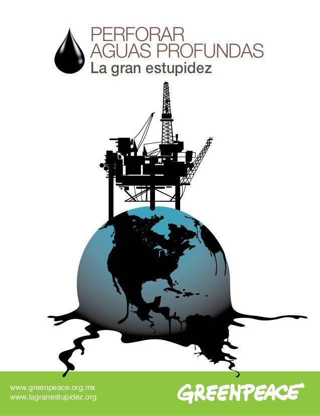 1 PERFORAR AGUAS PROFUNDAS La gran estupidez www.greenpeace.org.mx www.lagranestupidez.org
