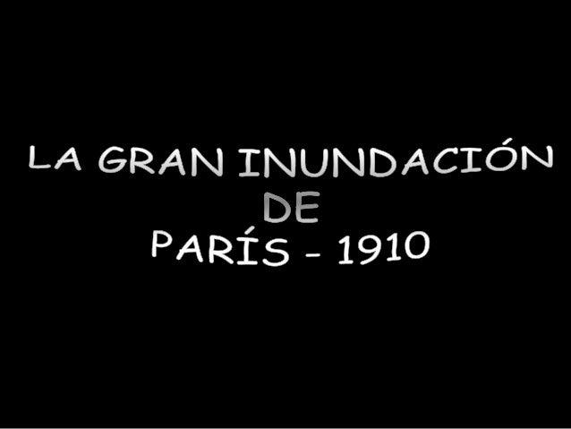La gran inundación de París en 1910 fueuna verdadera catástrofe, en la que elSena, desbordado por las aguas de susafluente...