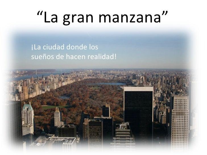 """"""" La gran manzana"""" ¡La ciudad donde los sueños de hacen realidad!"""