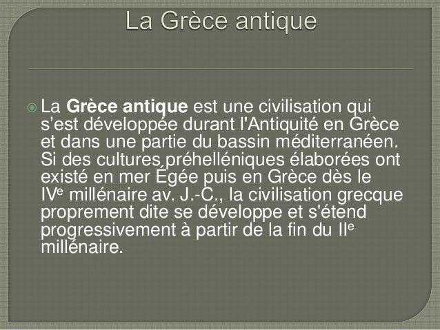  La  Grèce antique est une civilisation qui s'est développée durant l'Antiquité en Grèce et dans une partie du bassin méd...