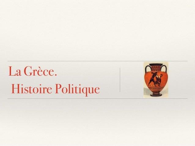 La Grèce. Histoire Politique