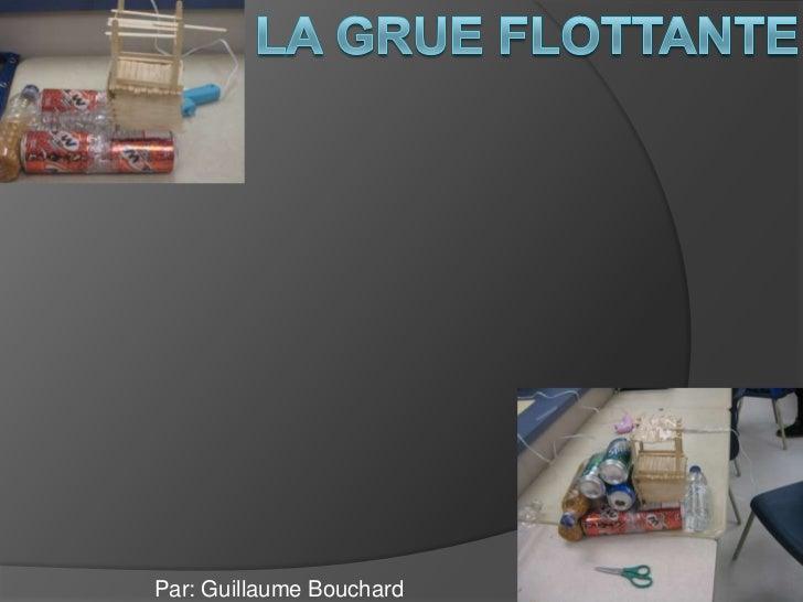 La grue flottante<br />Par: Guillaume Bouchard<br />