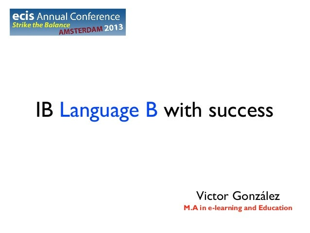 IB Language B with success  Victor González M.A in e-learning and Education