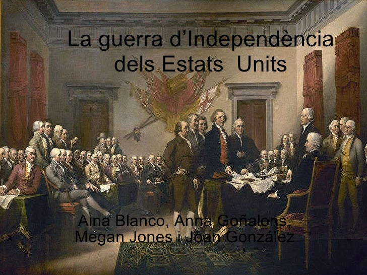 La guerra d'Independència dels Estats  Units Aina Blanco, Anna Goñalons, Megan Jones i Joan González