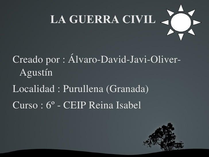 LA GUERRA CIVIL  <ul><li>Creado por : Álvaro-David-Javi-Oliver-Agustín