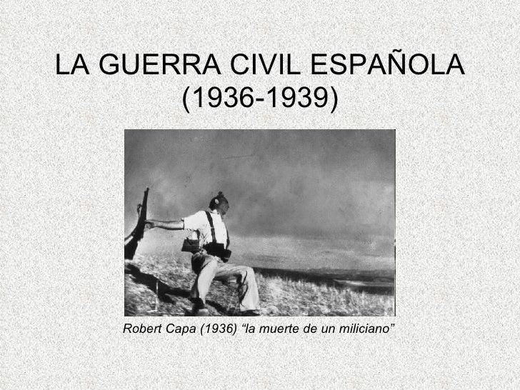 "LA GUERRA CIVIL ESPAÑOLA (1936-1939) Robert Capa (1936) ""la muerte de un miliciano"""