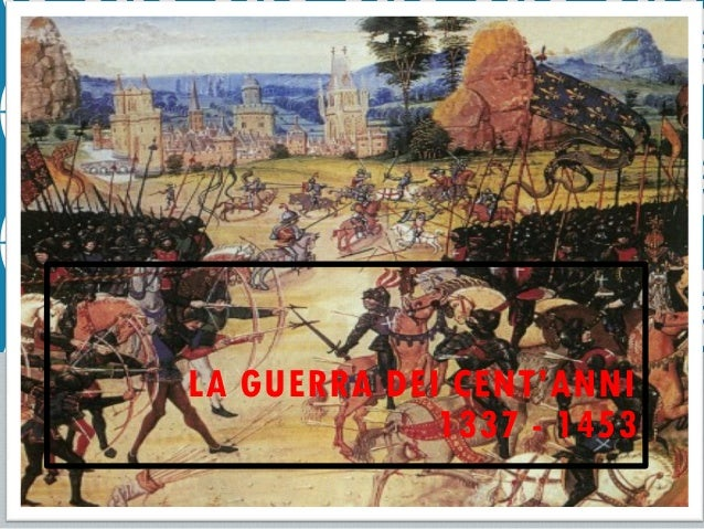 LA GUERRA DEI CENT'ANNI 1337 - 1453