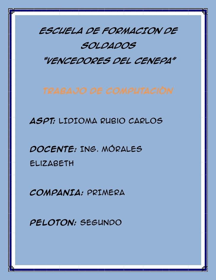 """ESCUELA DE FORMACION DE SOLDADOS<br />""""VENCEDORES DEL CENEPA""""<br />Trabajo de computación<br />ASPT: LIDIOMA rubio CARLOS<..."""