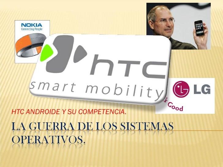 HTC ANDROIDE Y SU COMPETENCIA .