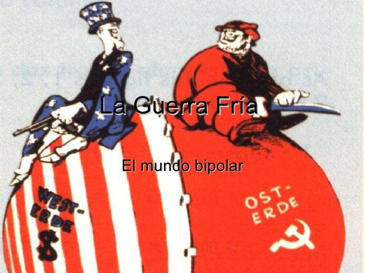 La Guerra Fría  El mundo bipolar