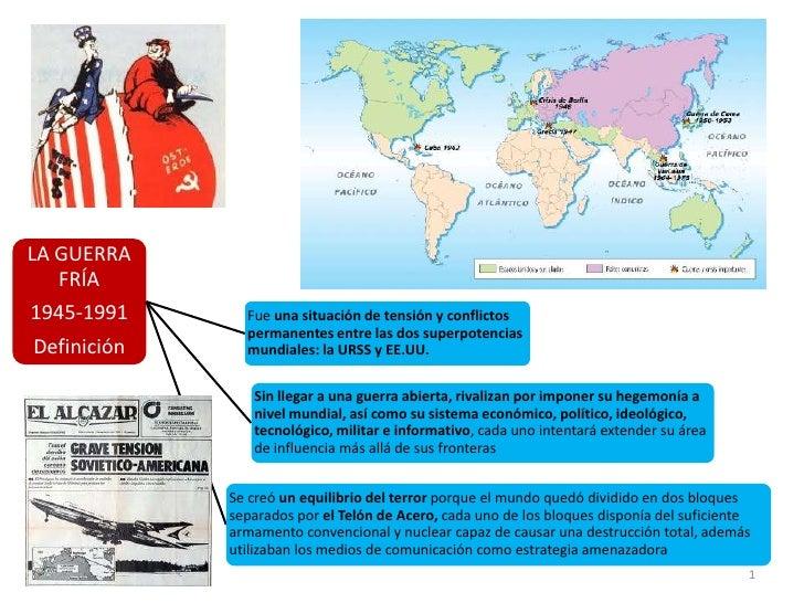 LA GUERRA   FRÍA1945-1991      Fue una situación de tensión y conflictos               permanentes entre las dos superpote...