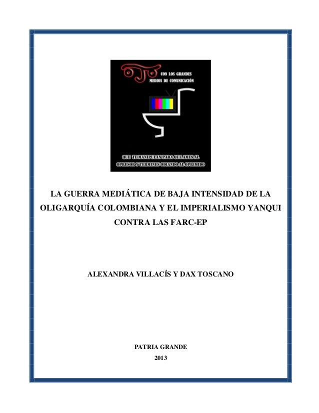 LA GUERRA MEDIÁTICA DE BAJA INTENSIDAD DE LA OLIGARQUÍA COLOMBIANA Y EL IMPERIALISMO YANQUI CONTRA LAS FARC-EP ALEXANDRA V...