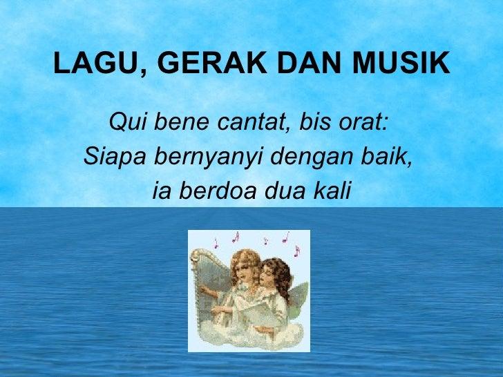LAGU, GERAK DAN MUSIK Qui bene cantat, bis orat:  Siapa bernyanyi dengan baik,  ia berdoa dua kali