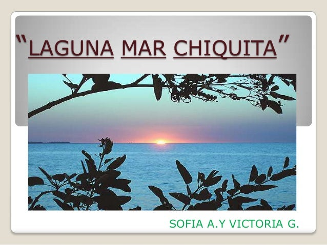 """LAGUNA MAR CHIQUITA""           SOFIA A.Y VICTORIA G."
