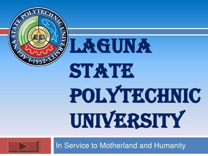 LAGUNA    STATE    POLYTECHNIC    UNIVERSITY In Service to Motherland and Humanity