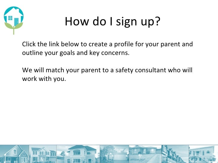 How do I sign up? Click the link below to create a  profile for your parent and outline your goals and key concerns. We wi...