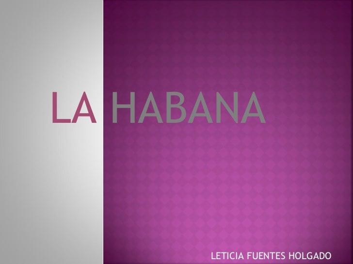 LETICIA FUENTES HOLGADO LA   HABANA