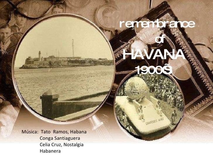 remembrance of HAVANA 1900'S Música:  Tato  Ramos, Habana Conga Santiaguera Celia Cruz, Nostalgia Habanera