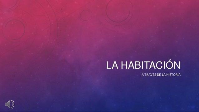 LA HABITACIÓN  A TRAVÉS DE LA HISTORIA