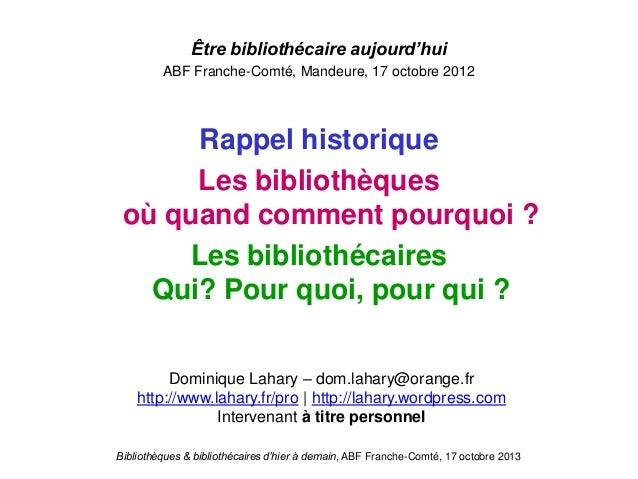 Bibliothèques & bibliothécaires d'hier à demain, ABF Franche-Comté, 17 octobre 2013 Être bibliothécaire aujourd'hui ABF Fr...