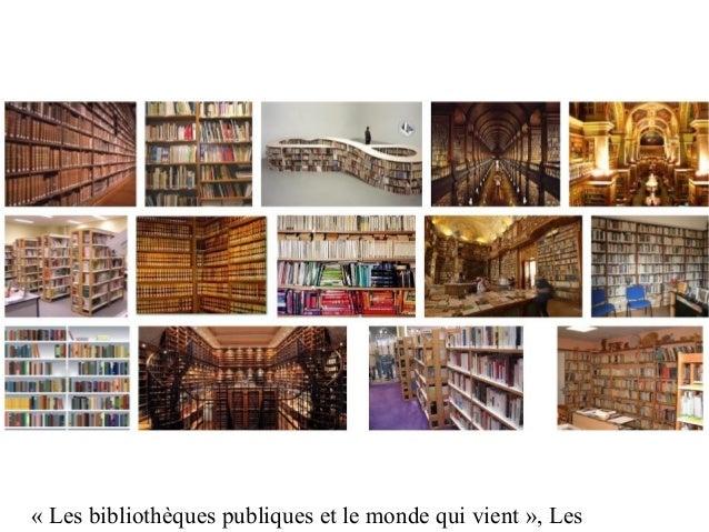 «Lesbibliothèquespubliquesetlemondequivient»,Les