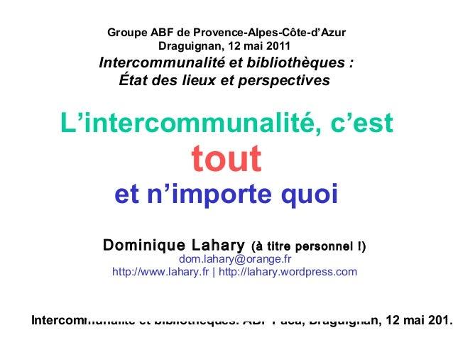 Intercommunalité et bibliothèques. ABF Paca, Draguignan, 12 mai 201. Groupe ABF de Provence-Alpes-Côte-d'Azur Draguignan, ...