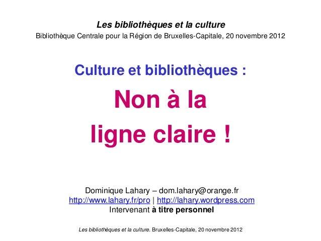 Les bibliothèques et la culture. Bruxelles-Capitale, 20 novembre 2012 Les bibliothèques et la culture Bibliothèque Central...