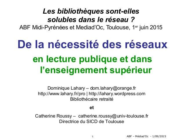 1 ABF – Médiad'Oc - 1/09/2015 Les bibliothèques sont-elles solubles dans le réseau ? ABF Midi-Pyrénées et Mediad'Oc, Toulo...