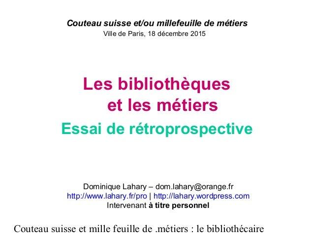 Couteau suisse et mille feuille de .métiers : le bibliothécaire Couteau suisse et/ou millefeuille de métiers Ville de Pari...
