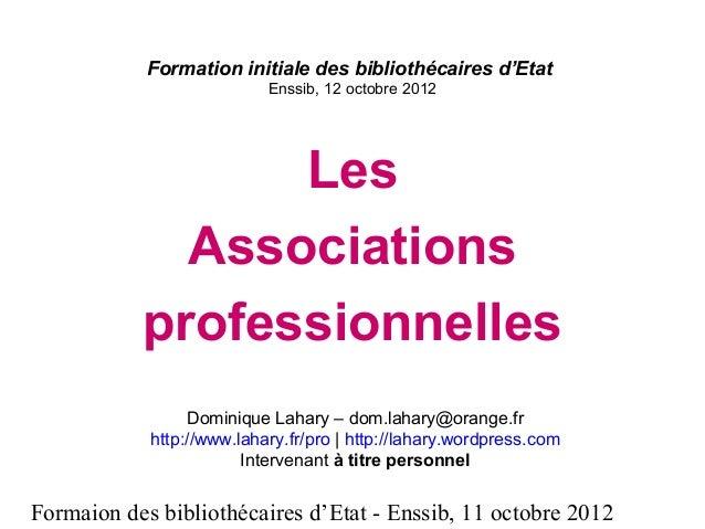 Formaion des bibliothécaires d'Etat - Enssib, 11 octobre 2012 Formation initiale des bibliothécaires d'Etat Enssib, 12 oct...