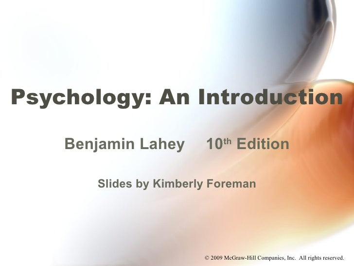 Psychology: An Introduction Benjamin Lahey 10 th  Edition Slides by Kimberly Foreman