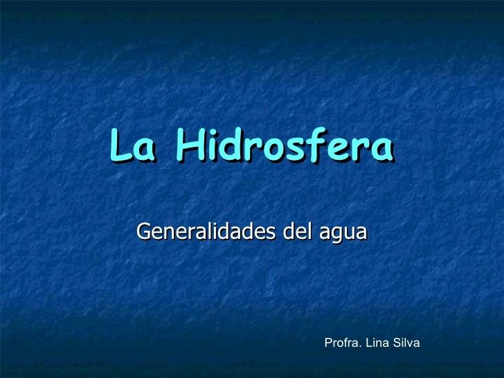 La Hidrosfera Generalidades del agua Profra. Lina Silva