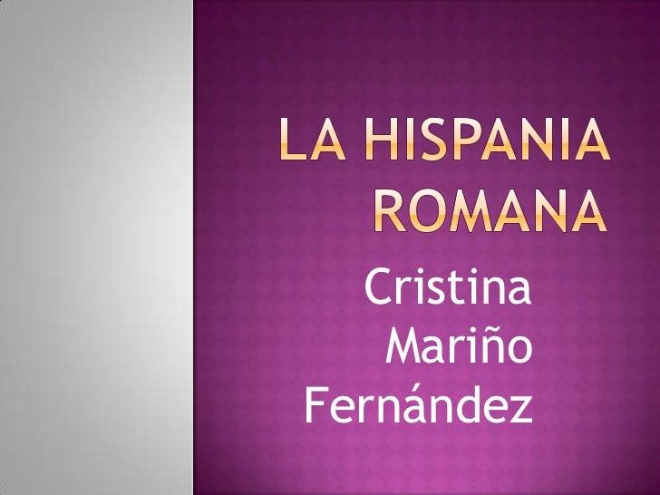 La Hispania romana<br />Cristina Mariño Fernández<br />