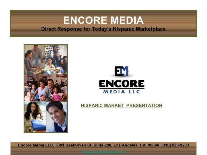 ENCORE MEDIA Direct Response for Today's Hispanic Marketplace Encore Media LLC. 5301 Beethoven St. Suite 290, Los Angeles,...