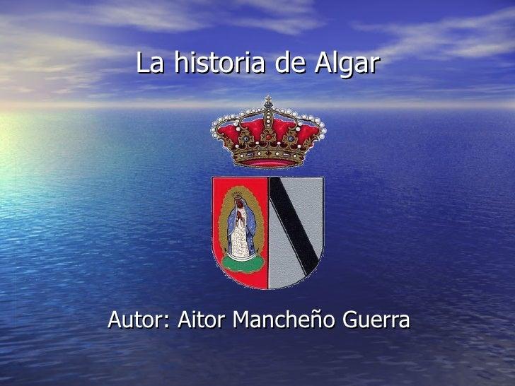 La historia de Algar Autor: Aitor Mancheño Guerra