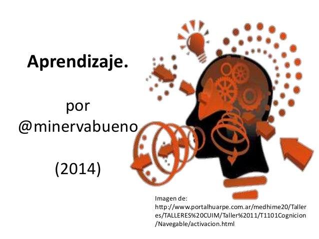 Aprendizaje. por @minervabueno (2014) Imagen de: http://www.portalhuarpe.com.ar/medhime20/Taller es/TALLERES%20CUIM/Taller...